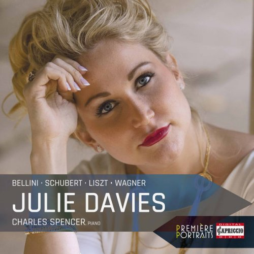 Julie Davies & Charles Spencer – Bellini, Liszt, Schubert & Wagner: Works for Voice & Piano (2017)