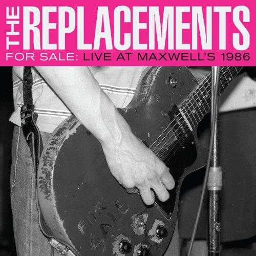 The Replacements For Sale Live At Maxwell S 1986 2017