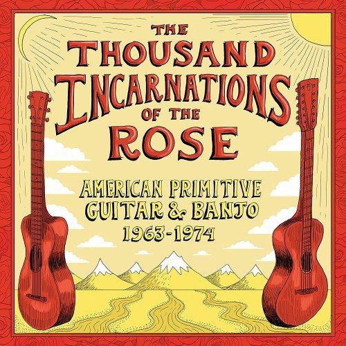 VA -The Thousand Incarnations of the Rose: American Primitive Guitar & Banjo 1963–1974 (2018) CD Rip