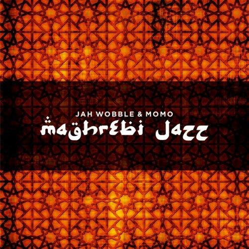 Jah Wobble & MOMO - Maghrebi Jazz (2018)