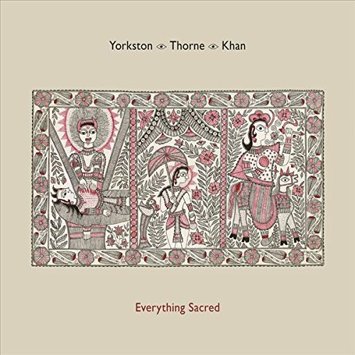 Yorkston/Thorne/Khan - Everything Sacred (2016) FLAC