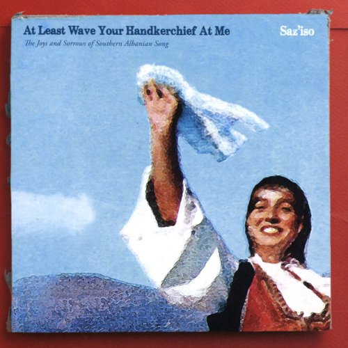 Saz'iso - At Least Wave Your Handkerchief At Me (The Joys and Sorrows of Southern Albanian Song) (2017) CD Rip