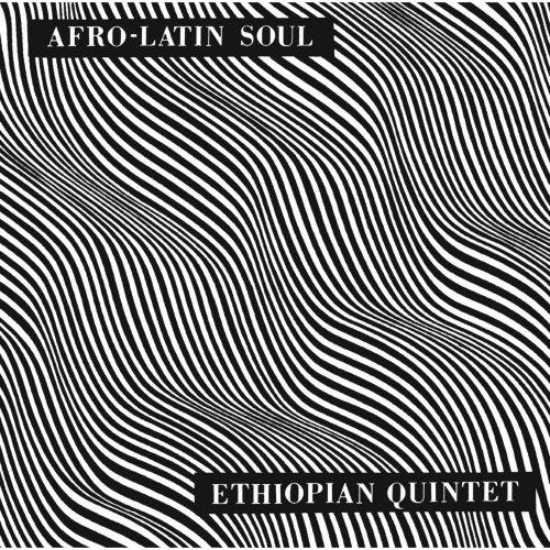 Mulatu Astatke & His Ethiopian Quintet - Afro Latin Soul, Vols. 1 & 2 (2018)