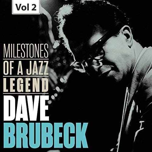 Milestones From 2017 Into 2018: Dave Brubeck: Milestones Of A