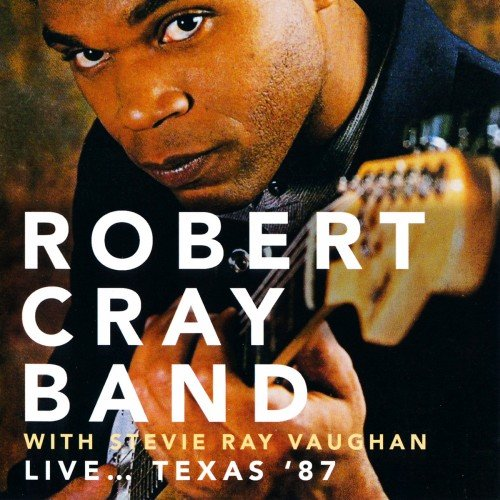 Robert Cray Band with Stevie Ray Vaughan – Live… Texas '87 (2016)