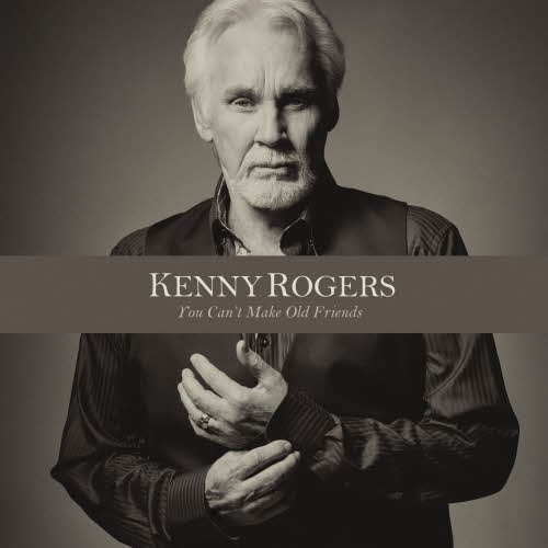 Kenny Rogers – You Can't Make Old Friends (2013)