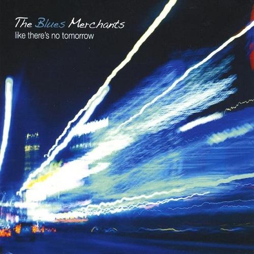 Blues Merchants – Like There's No Tomorrow (2008)