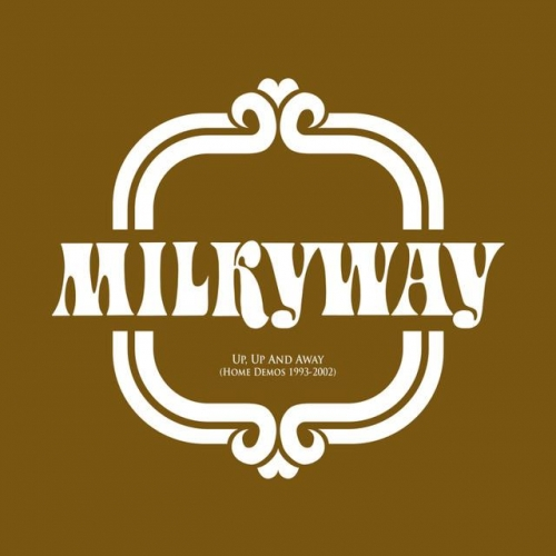 Milkyway - Up, Up & Away (Home Demos 1993-2002) (2012)