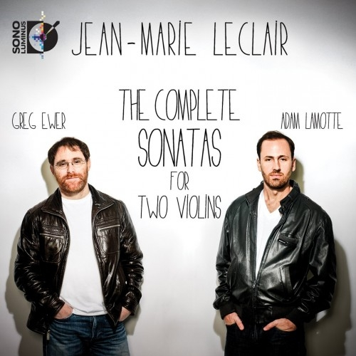 Greg Ewer / Adam LaMotte - Jean-Marie Leclair: The Complete Sonatas for Two Violins (2014) {HD Tracks}