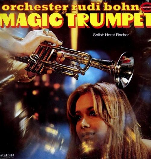 Horst Fischer, Orchester Rudi Bohn & Jack Milton Singers - Magic Trumpet (1969)