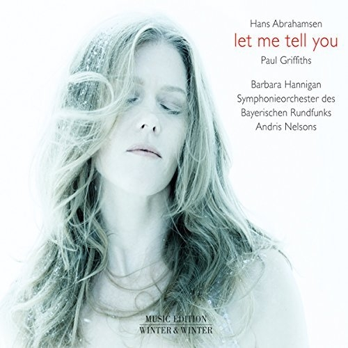 Barbara Hannigan - Andris Nelsons - H. Abrahamsen: Let Me Tell You (2016)