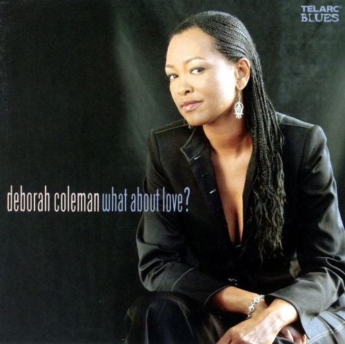 Deborah Coleman - What About Love? (2004) (LOSSLESS)