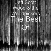 Jeff Scott Wood & the Woodpickers - The Best Of (2016)