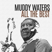 Muddy Waters - All the Best (2016)