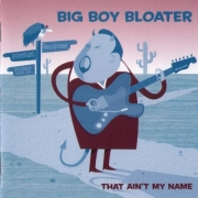 Big Boy Bloater - That Ain't My Name (2008)