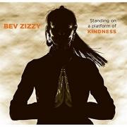 Bev Zizzy - Standing on a Platform of Kindness (2016)