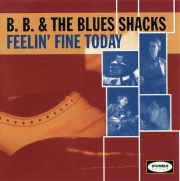 B.B. & The Blues Shacks - Feelin' Fine Today (1994)