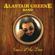 Alastair Greene Band - Trouble at Your Door (2014)
