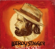 Leeroy Stagger – Truth Be Sold (2013)
