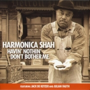 Harmonica Shah - Havin' Nothin' Don't Bother Me (2013) Lossless