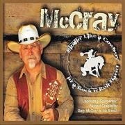 Gary McCray - Singin' Like A Cowboy In A Rock N Roll Band (2013)
