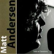 Matt Andersen - Solo at Sessions (2005)