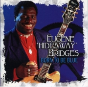 Eugene 'Hideaway' Bridges - Born To Be Blue (1998)
