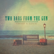 Two Bars from the Gun - Thief & Love (2014)