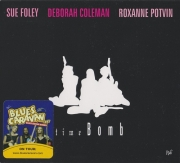 Sue Foley, Deborah Coleman, Roxanne Potvin - Time Bomb (2007) Lossless