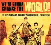 VA - We're Gonna Change the World! The 60's Chicago Garage Sound of Quill Productions (2009)