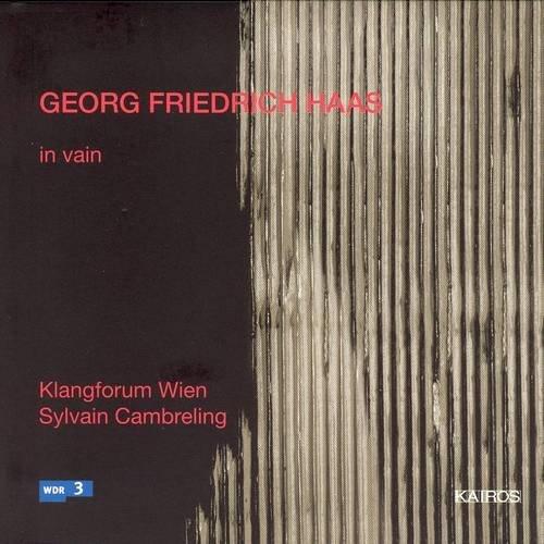 Klangforum Wien, Sylvain Ca - Georg Friedrich Haas - In Vain (2003)
