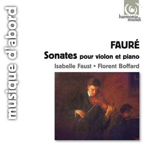 Isabelle Faust, Florent Boffard - Fauré - Sonates pour violin et piano (2008)