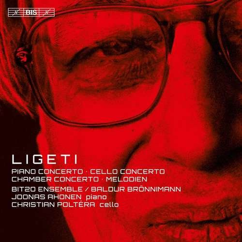 Christian Poltéra, Joonas Ahonen, BIT20 Ensemble, Baldur Brönnimann - Ligeti - Piano Concerto / Cello Concerto / Chamber Concerto / Melodie (2016) CD-Rip