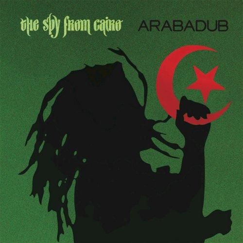 The Spy From Cairo – Arabadub (2012)
