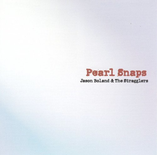 Jason Boland & The Stragglers - Pearl Snaps (1999)