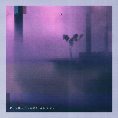 Phon.o - Slow As Fog (2018)