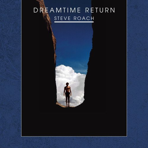 Steve Roach - Dreamtime Return - 30th Anniversary Remastered Edition (1988/2018)