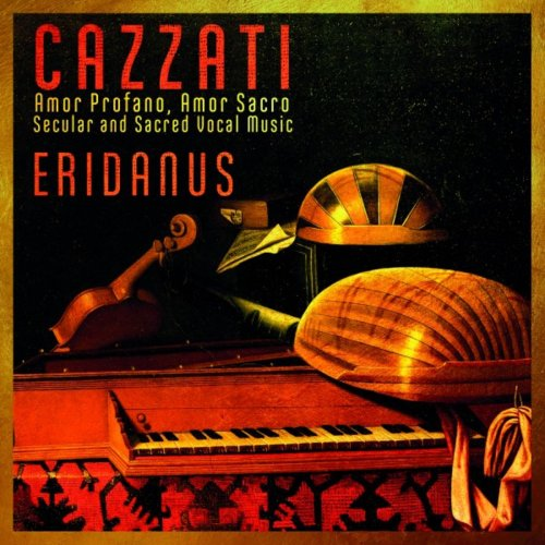 Eridanus - Cazzati: Amor Profano, Amor Sacro, Secular and Sacred Vocal Music (2018) [Hi-Res]