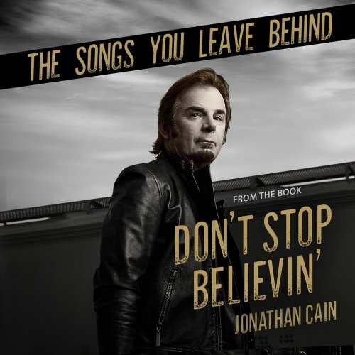 Jonathan Cain - The Songs You Leave Behind (From the Book Don't Stop Believin') (2018)