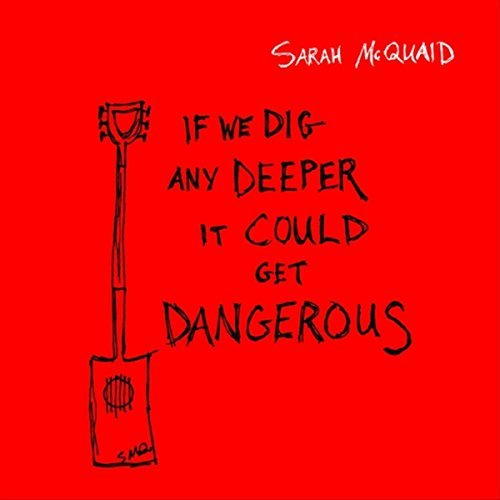 Sarah McQuaid - If We Dig Any Deeper It Could Get Dangerous (2018)