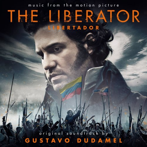 Gustavo Dudamel - The Liberator - Libertador (Original Soundtrack) (2014) [Hi-Res]