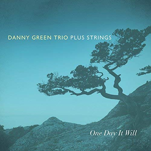 Danny Green Trio Plus Strings - One Day It Will (2018)