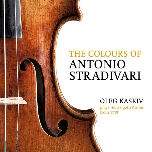 Oleg Kaskiv - The Colours of Antonio Stradivari, Oleg Kaskiv Plays the Szigeti/Walter from 1718 (2012/2018) [Hi-Res]