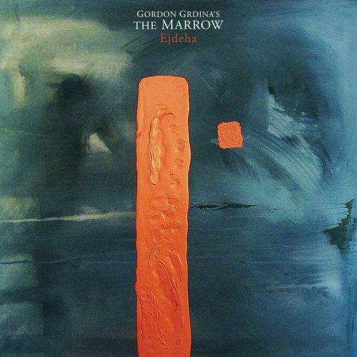 Gordon Grdina's The Marrow - Ejdeha (2018)