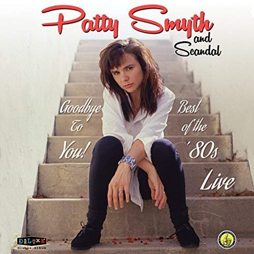 Patty Smyth and Scandal - Goodbye To You: Best of the '80s Live (2018)