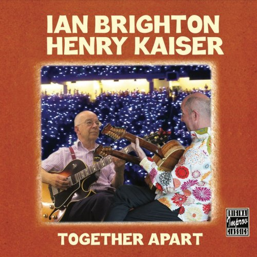 Ian Brighton & Henry Kaiser - Together Apart (2018)