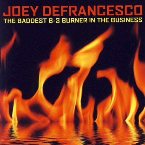 Joey DeFrancesco - The Baddest B 3, Burning In The Bussines (2007)