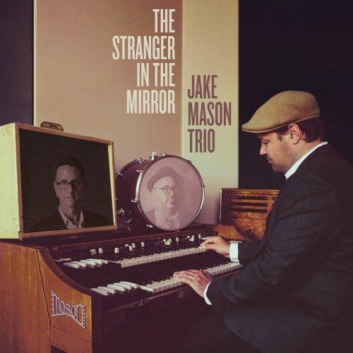 Jake Mason Trio - The Stranger in the Mirror (2018) lossless