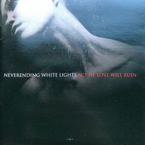 Neverending White Lights - Act III: Love Will Ruin (2011) CD-Rip