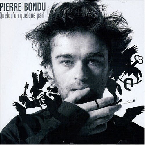 Pierre Bondu - Quelqu'un quelque part (2004)